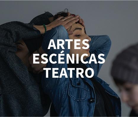 ARTES ESCÉNICAS-TEATRO